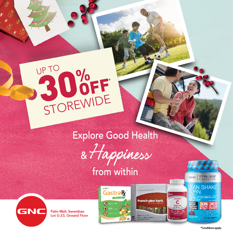 GNC! Enjoy up to 30% OFF*